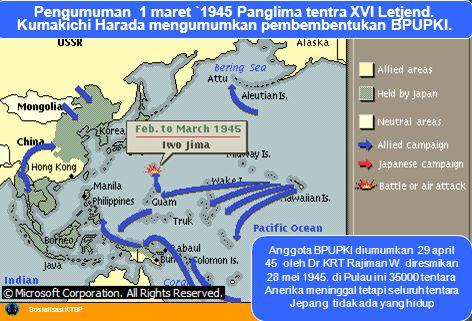 Sosialisasi KTSP Pengumuman 1 maret `1945 Panglima tentra XVI Letjend. Kumakichi Harada mengumumkan pembembentukan BPUPKI. Anggota BPUPKI diumumkan 29