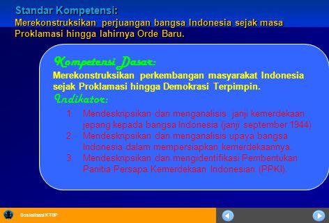 Sosialisasi KTSP Standar Kompetensi: Merekonstruksikan perjuangan bangsa Indonesia sejak masa Proklamasi hingga lahirnya Orde Baru. Kompetensi Dasar: