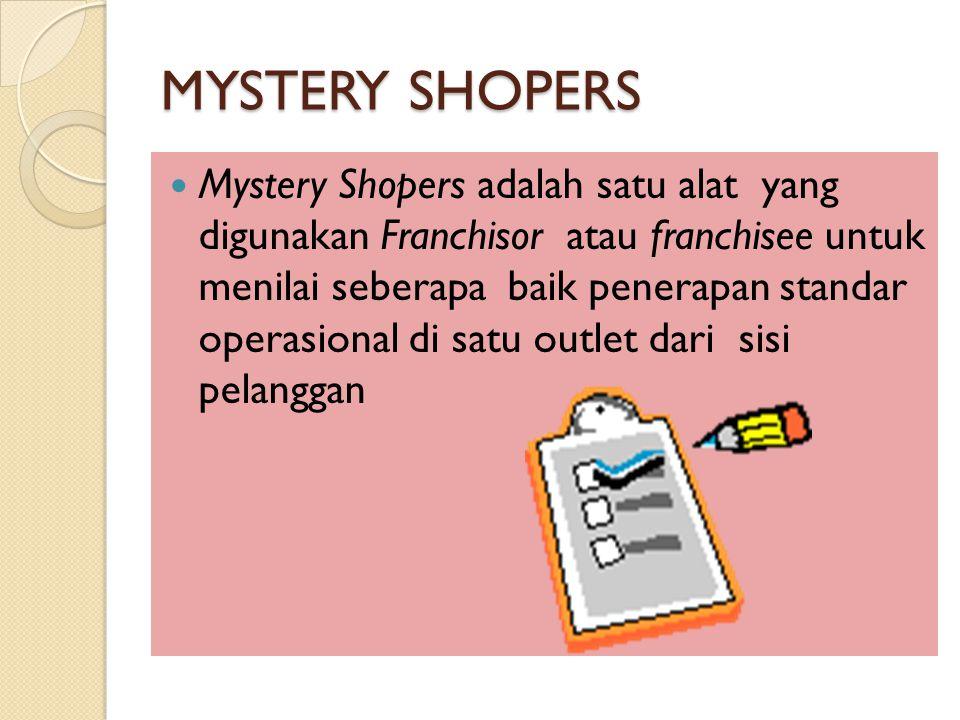 MYSTERY SHOPERS Mystery Shopers adalah satu alat yang digunakan Franchisor atau franchisee untuk menilai seberapa baik penerapan standar operasional di satu outlet dari sisi pelanggan
