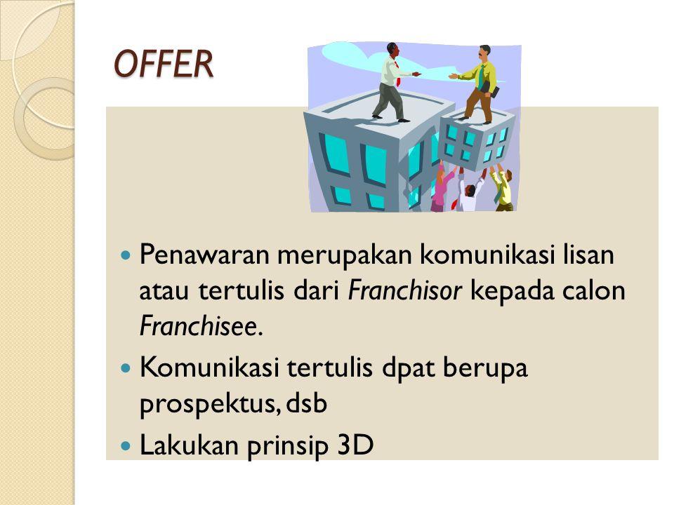 OFFER Penawaran merupakan komunikasi lisan atau tertulis dari Franchisor kepada calon Franchisee.