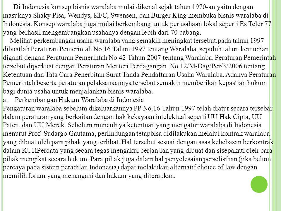 Di Indonesia konsep bisnis waralaba mulai dikenal sejak tahun 1970-an yaitu dengan masuknya Shaky Pisa, Wendys, KFC, Swensen, dan Burger King membuka bisnis waralaba di Indonesia.