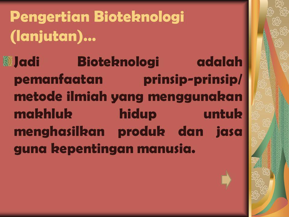 PENGERTIAN BIOTEKNOLOGI Bioteknologi berasal dari dua kata yaitu bios yang berarti hidup dan teknologi yang berarti metode ilmiah untuk mencapai tujuan praktis.