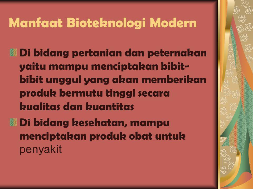 BIOTEKNOLOGI MODERN Adalah bioteknologi yang menggunakan teknik rekayasa genetika, seperti DNArekombinan.DNA rekombinan yaitu pemutusan dan penyambungan DNA,dengan cara kultur jaringan, kloning dan fusi sel.
