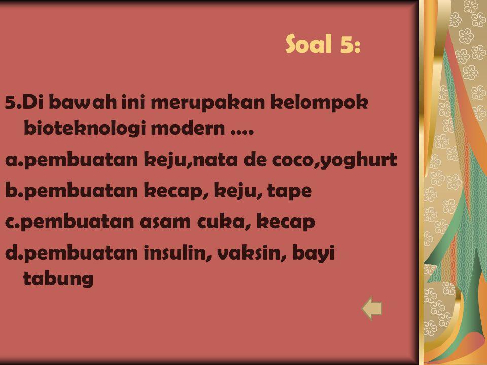 Soal 4: 4.Untuk pembuatan tempe diperlukan mikroorganisme berupa….