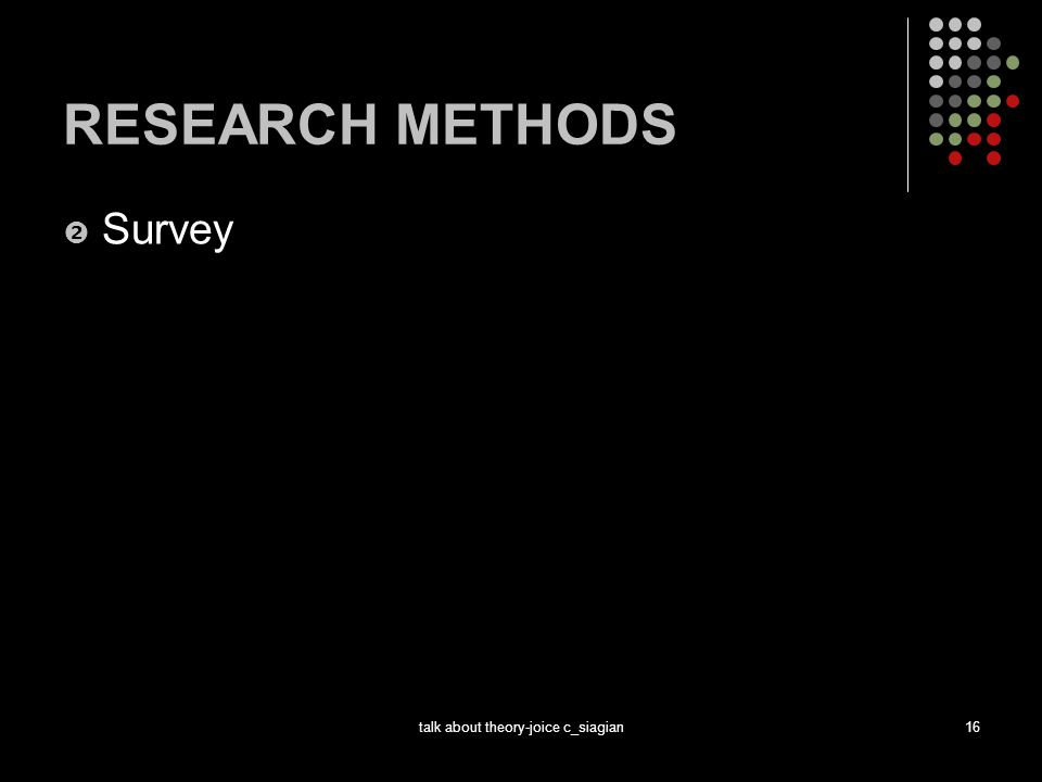 talk about theory-joice c_siagian16 RESEARCH METHODS  Survey