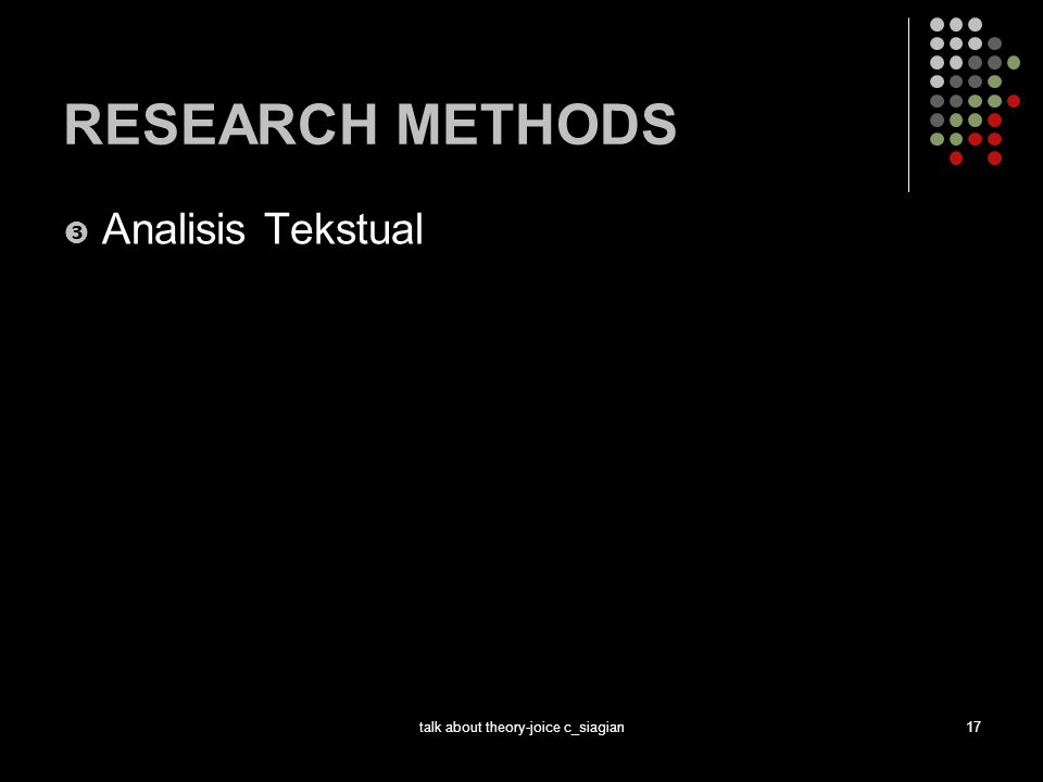 talk about theory-joice c_siagian17 RESEARCH METHODS  Analisis Tekstual