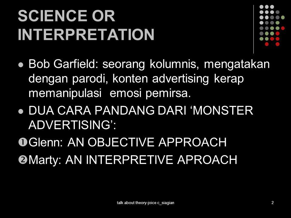 talk about theory-joice c_siagian2 SCIENCE OR INTERPRETATION Bob Garfield: seorang kolumnis, mengatakan dengan parodi, konten advertising kerap memani