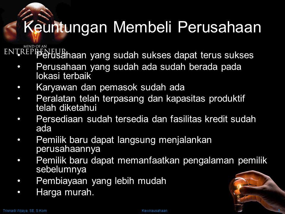 Trisnadi Wijaya, SE, S.Kom Kewirausahaan3 Keuntungan Membeli Perusahaan Perusahaan yang sudah sukses dapat terus sukses Perusahaan yang sudah ada suda
