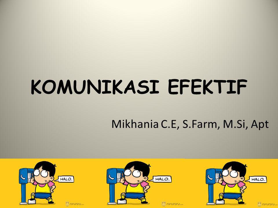 KOMUNIKASI EFEKTIF Mikhania C.E, S.Farm, M.Si, Apt