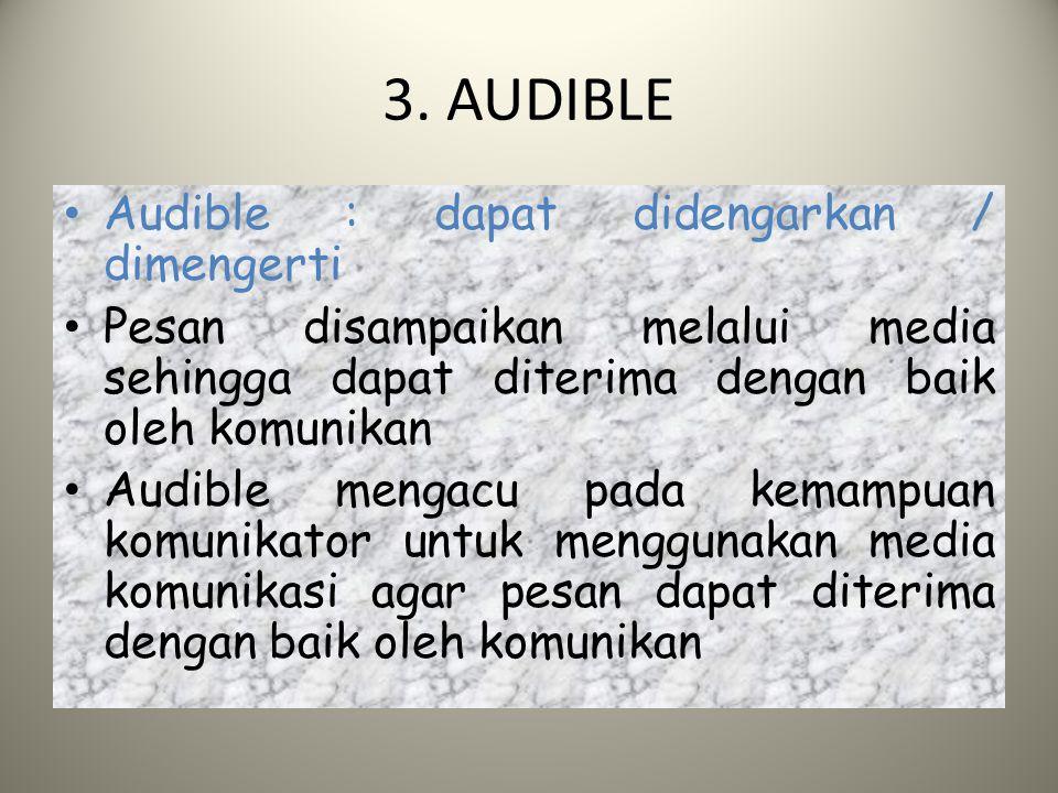 3. AUDIBLE Audible : dapat didengarkan / dimengerti Pesan disampaikan melalui media sehingga dapat diterima dengan baik oleh komunikan Audible mengacu
