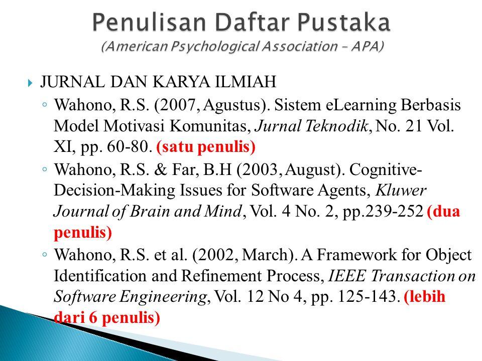  JURNAL DAN KARYA ILMIAH ◦ Wahono, R.S. (2007, Agustus). Sistem eLearning Berbasis Model Motivasi Komunitas, Jurnal Teknodik, No. 21 Vol. XI, pp. 60-