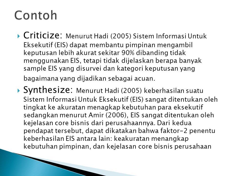  Criticize: Menurut Hadi (2005) Sistem Informasi Untuk Eksekutif (EIS) dapat membantu pimpinan mengambil keputusan lebih akurat sekitar 90% dibanding