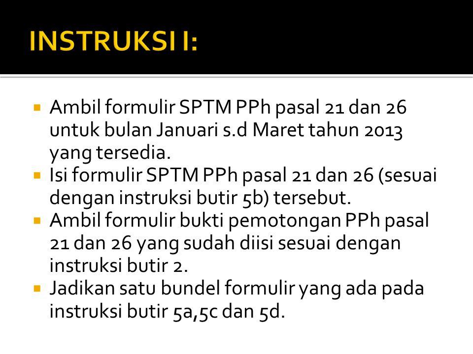 Ambil formulir SPTM PPh pasal 21 dan 26 untuk bulan Januari s.d Maret tahun 2013 yang tersedia.  Isi formulir SPTM PPh pasal 21 dan 26 (sesuai deng