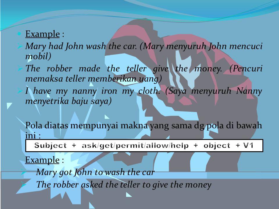Example :  Mary had John wash the car.