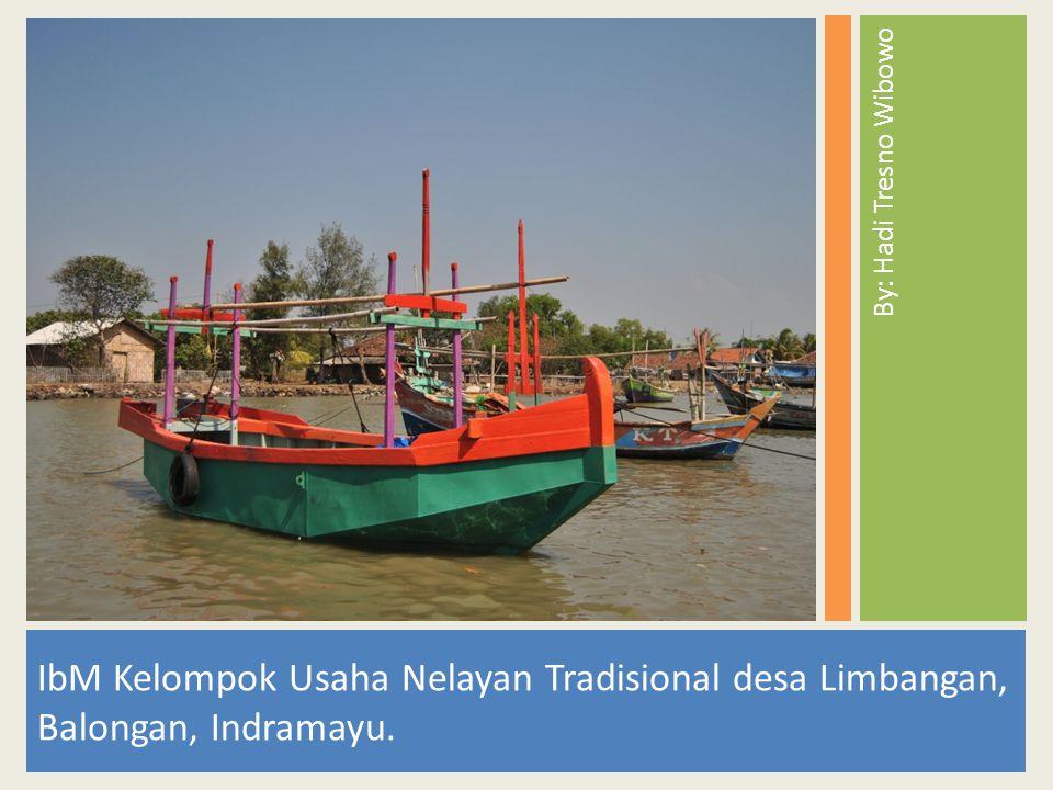 IbM Kelompok Usaha Nelayan Tradisional desa Limbangan, Balongan, Indramayu. By: Hadi Tresno Wibowo