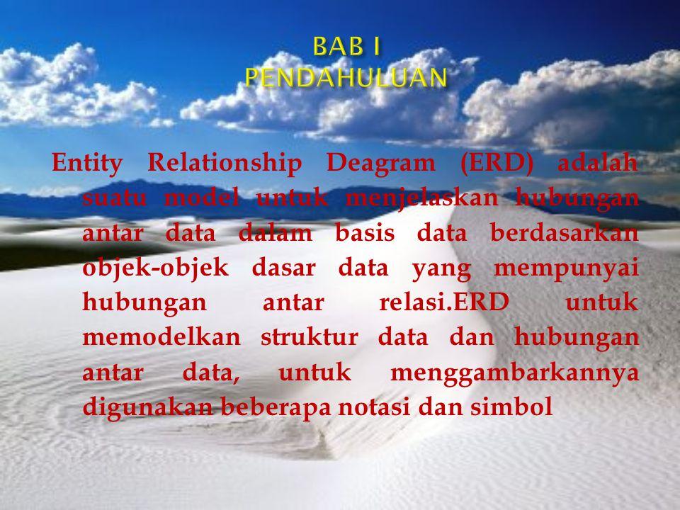 Entity Relationship Deagram (ERD) adalah suatu model untuk menjelaskan hubungan antar data dalam basis data berdasarkan objek-objek dasar data yang mempunyai hubungan antar relasi.ERD untuk memodelkan struktur data dan hubungan antar data, untuk menggambarkannya digunakan beberapa notasi dan simbol
