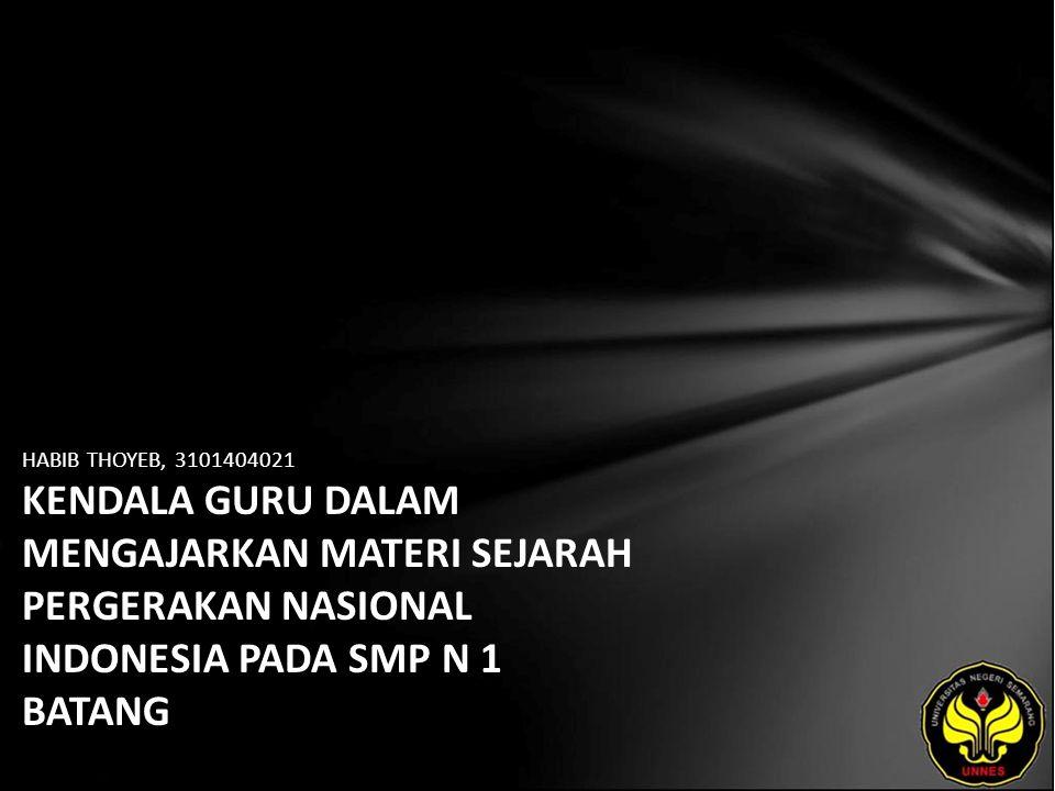HABIB THOYEB, 3101404021 KENDALA GURU DALAM MENGAJARKAN MATERI SEJARAH PERGERAKAN NASIONAL INDONESIA PADA SMP N 1 BATANG