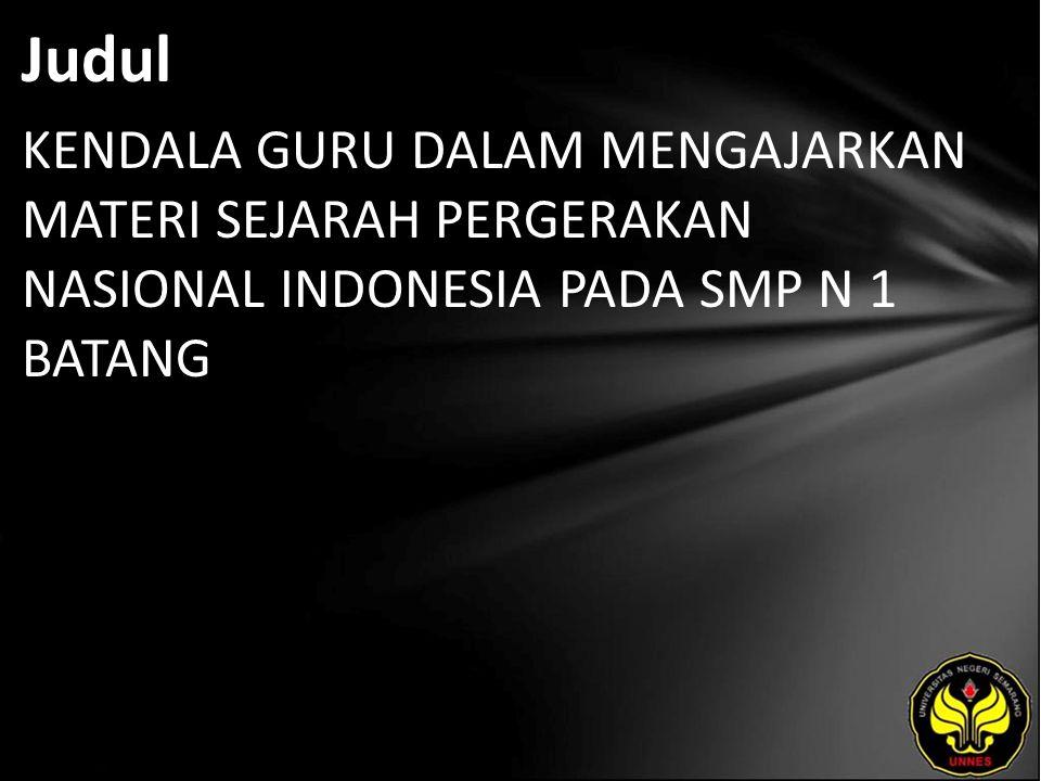 Judul KENDALA GURU DALAM MENGAJARKAN MATERI SEJARAH PERGERAKAN NASIONAL INDONESIA PADA SMP N 1 BATANG