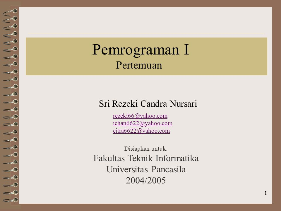 1 Pemrograman I Pertemuan Disiapkan untuk: Fakultas Teknik Informatika Universitas Pancasila 2004/2005 Sri Rezeki Candra Nursari rezeki66@yahoo.com ichan6622@yahoo.com citra6622@yahoo.com