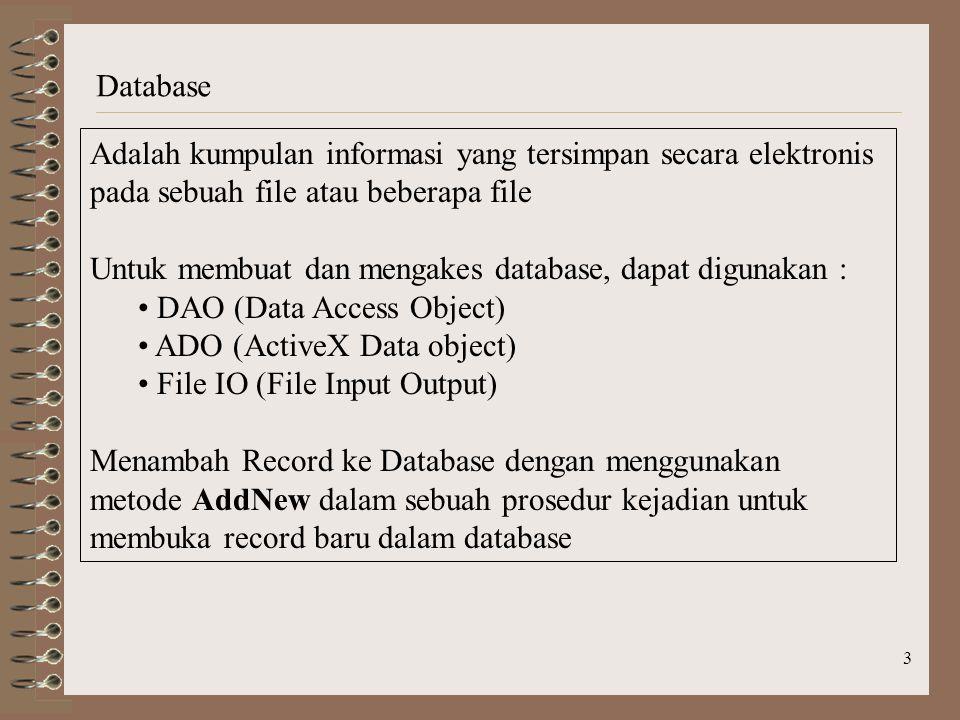 3 Database Adalah kumpulan informasi yang tersimpan secara elektronis pada sebuah file atau beberapa file Untuk membuat dan mengakes database, dapat d