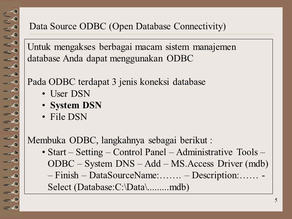 5 Data Source ODBC (Open Database Connectivity) Untuk mengakses berbagai macam sistem manajemen database Anda dapat menggunakan ODBC Pada ODBC terdapa
