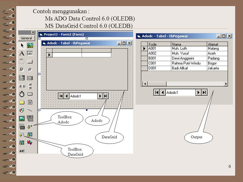 7 Contoh menggunakan : Ms ADO Data Control 6.0 (OLEDB) MS DataGrid Control 6.0 (OLEDB) DataGrid Adodc ToolBox Adodc ToolBox DataGrid Output