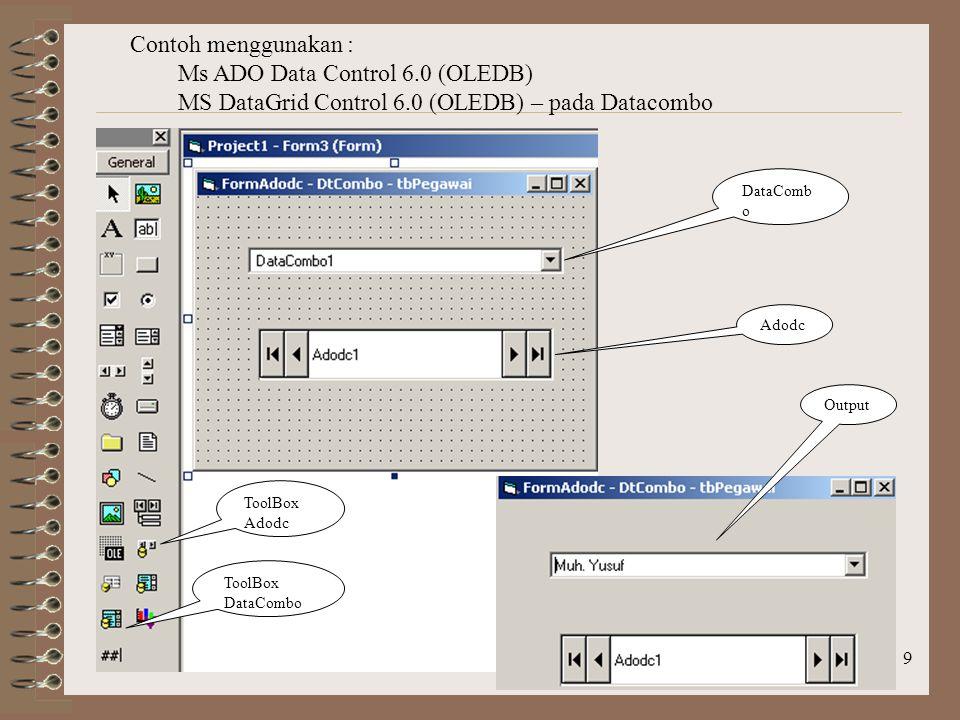 9 Contoh menggunakan : Ms ADO Data Control 6.0 (OLEDB) MS DataGrid Control 6.0 (OLEDB) – pada Datacombo DataComb o Adodc ToolBox Adodc ToolBox DataCombo Output