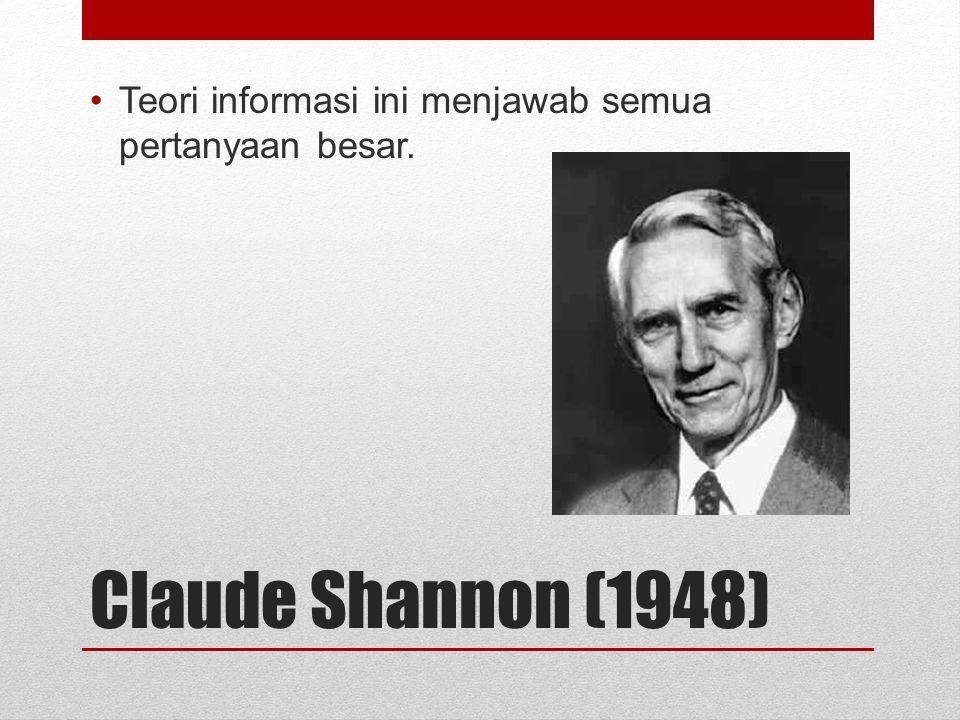 Claude Shannon (1948) Teori informasi ini menjawab semua pertanyaan besar.