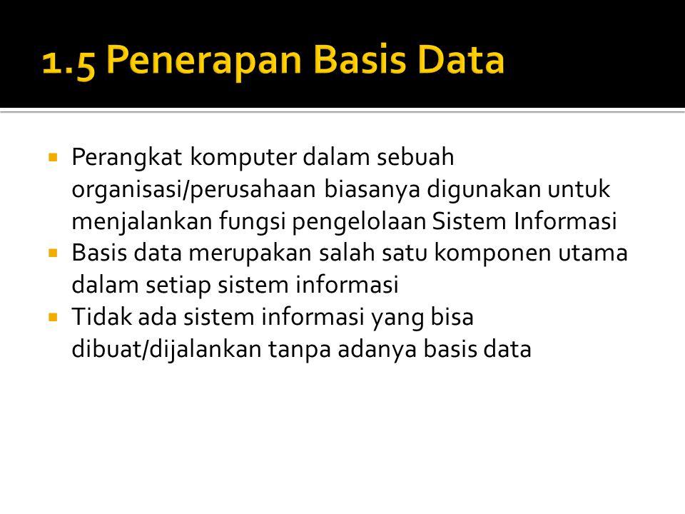  Perangkat komputer dalam sebuah organisasi/perusahaan biasanya digunakan untuk menjalankan fungsi pengelolaan Sistem Informasi  Basis data merupaka