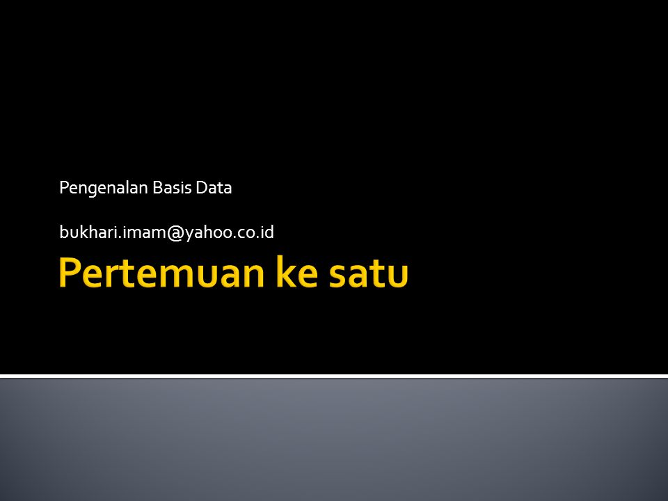 Pengenalan Basis Data bukhari.imam@yahoo.co.id