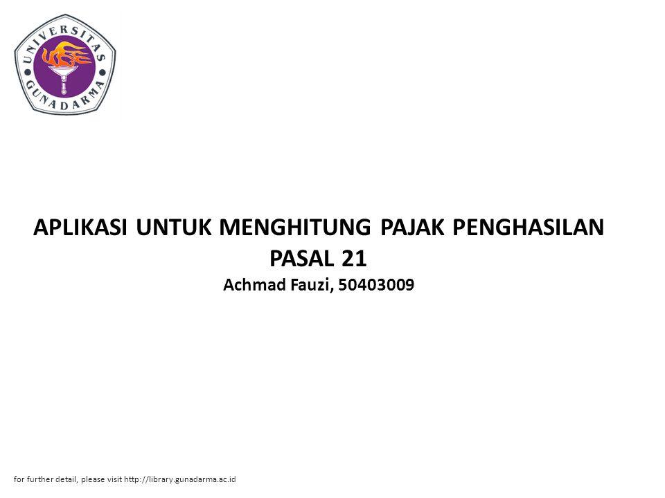 APLIKASI UNTUK MENGHITUNG PAJAK PENGHASILAN PASAL 21 Achmad Fauzi, 50403009 for further detail, please visit http://library.gunadarma.ac.id