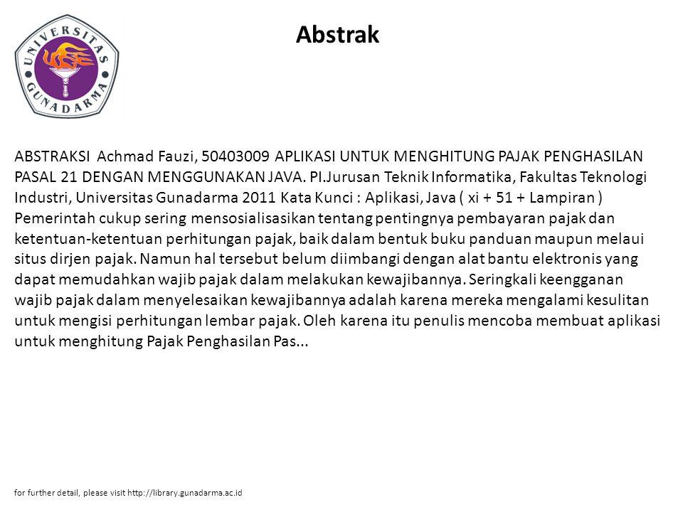Abstrak ABSTRAKSI Achmad Fauzi, 50403009 APLIKASI UNTUK MENGHITUNG PAJAK PENGHASILAN PASAL 21 DENGAN MENGGUNAKAN JAVA. PI.Jurusan Teknik Informatika,