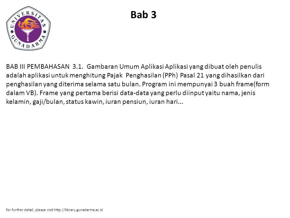 Bab 3 BAB III PEMBAHASAN 3.1. Gambaran Umum Aplikasi Aplikasi yang dibuat oleh penulis adalah aplikasi untuk menghitung Pajak Penghasilan (PPh) Pasal