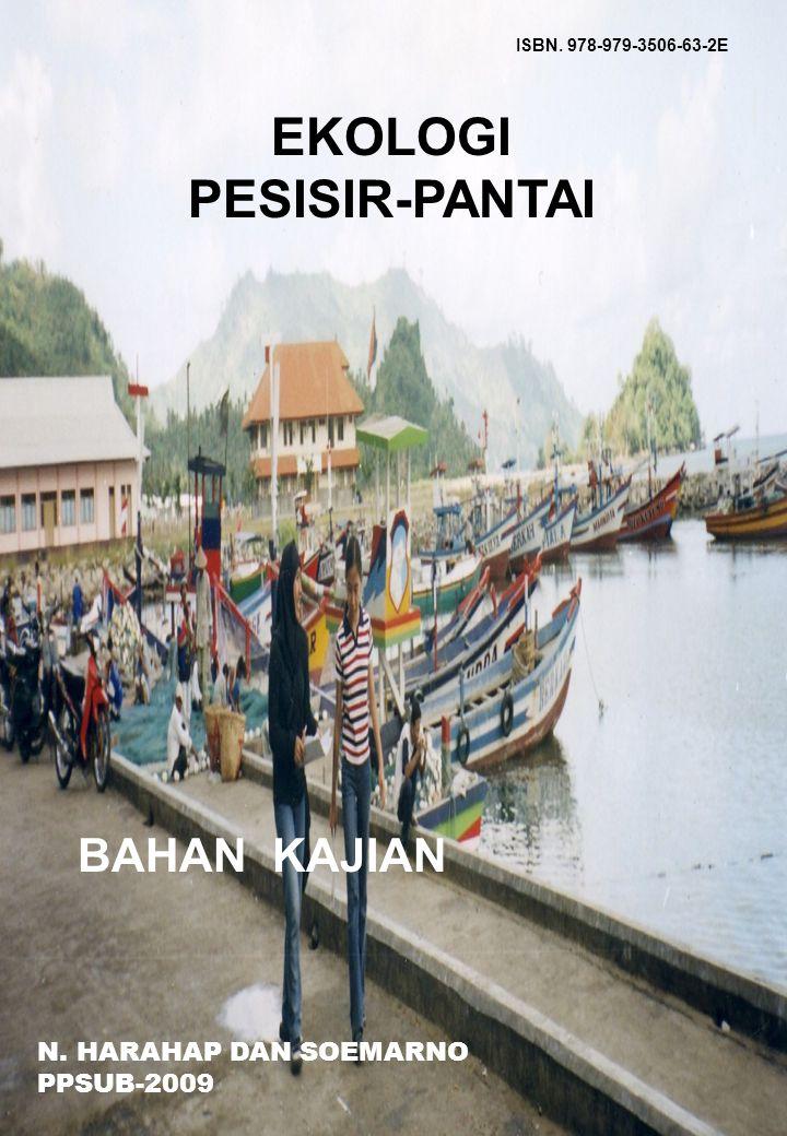 ISBN. 978-979-3506-63-2E EKOLOGI PESISIR-PANTAI BAHAN KAJIAN N. HARAHAP DAN SOEMARNO PPSUB-2009