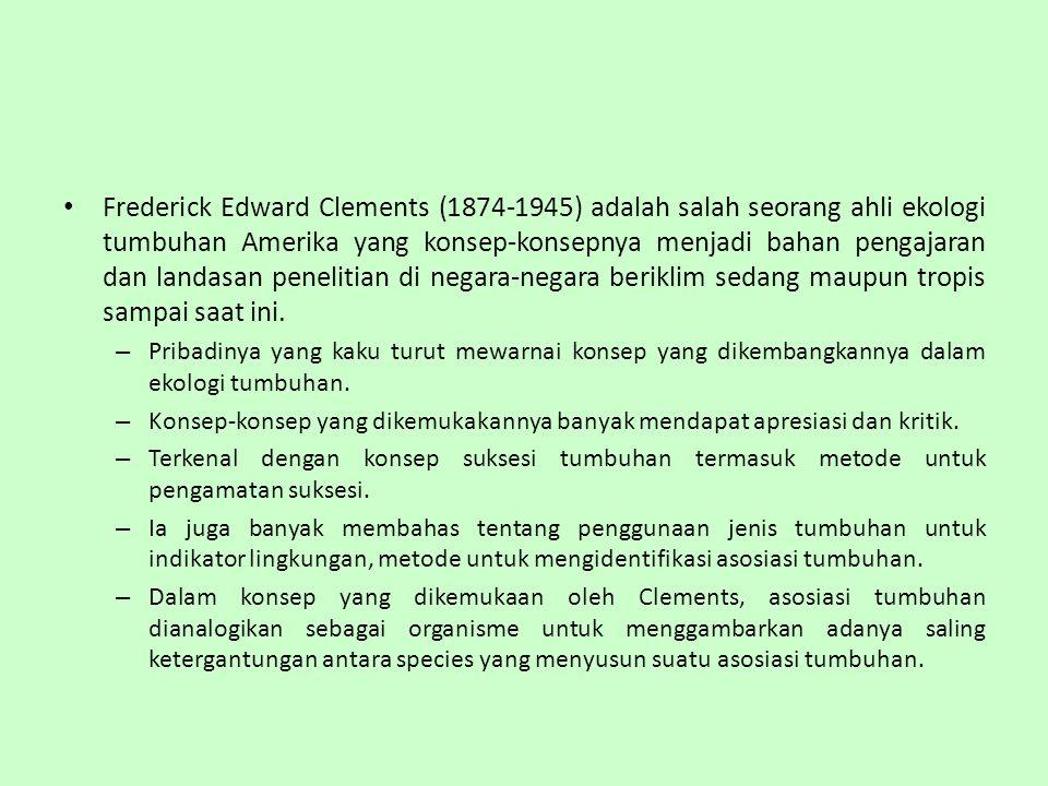 Frederick Edward Clements (1874-1945) adalah salah seorang ahli ekologi tumbuhan Amerika yang konsep-konsepnya menjadi bahan pengajaran dan landasan p