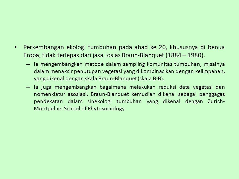 Perkembangan ekologi tumbuhan pada abad ke 20, khususnya di benua Eropa, tidak terlepas dari jasa Josias Braun-Blanquet (1884 – 1980). – Ia mengembang