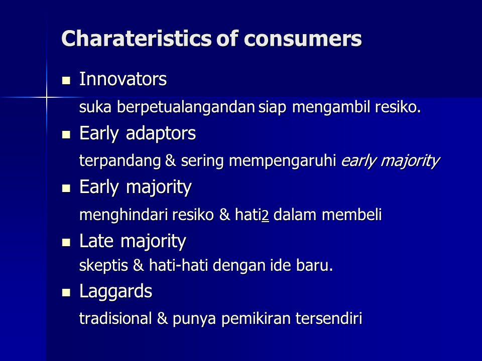 Charateristics of consumers Innovators Innovators suka berpetualangandan siap mengambil resiko. Early adaptors Early adaptors terpandang & sering memp