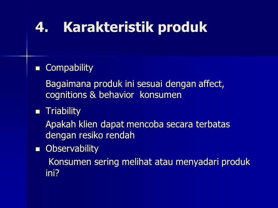 4.Karakteristik produk Compability Compability Bagaimana produk ini sesuai dengan affect, cognitions & behavior konsumen Triability Triability Apakah