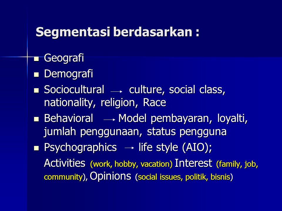 Segmentasi berdasarkan : Geografi Geografi Demografi Demografi Sociocultural culture, social class, nationality, religion, Race Sociocultural culture,