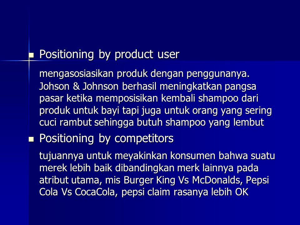 Positioning by product user Positioning by product user mengasosiasikan produk dengan penggunanya. Johson & Johnson berhasil meningkatkan pangsa pasar