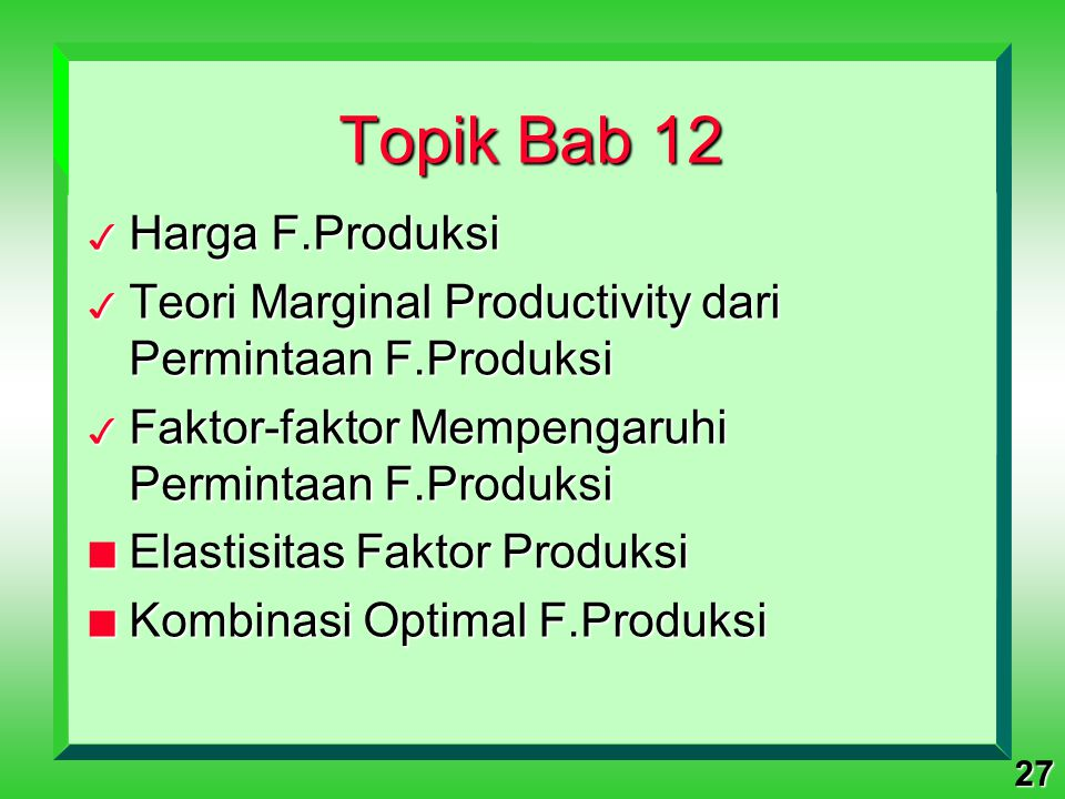 27 Topik Bab 12 3 Harga F.Produksi 3 Teori Marginal Productivity dari Permintaan F.Produksi 3 Faktor-faktor Mempengaruhi Permintaan F.Produksi n Elast