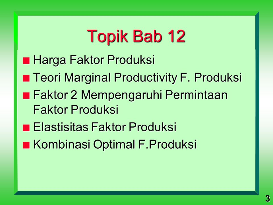 24 Topik Bab 12 3 Harga F.Produksi 3 Teori Marginal Productivity dari Permintaan F.Produksi n Faktor 2 Mempengaruhi Permintaan Faktor Produksi n Elastisitas Faktor Produksi n Kombinasi Optimal F.Produksi