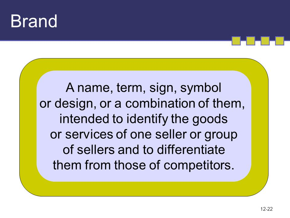 12-22 Brand A name, term, sign, symbol or design, or a combination of them, intended to identify the goods or services of one seller or group of selle