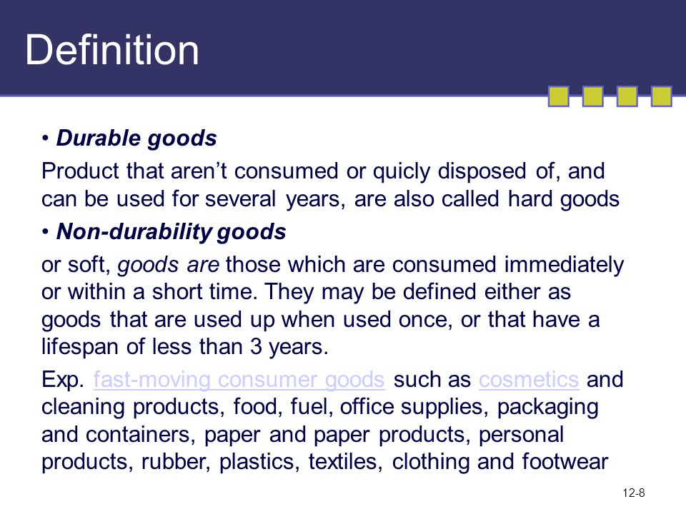 Definition 12-8 Durable goods Product that aren't consumed or quicly disposed of, and can be used for several years, are also called hard goods Non-du