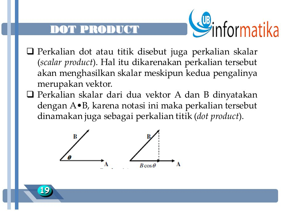 DOT PRODUCT 1919  Perkalian dot atau titik disebut juga perkalian skalar (scalar product). Hal itu dikarenakan perkalian tersebut akan menghasilkan s