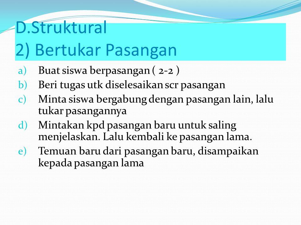 D. Struktural 1) Mencari pasangan Langkahnya: a) Siapkan kartu-kartu (sejumlah siswa) yang berisi konsep b) Bagikan kepada siswa c) Siswa diminta menc