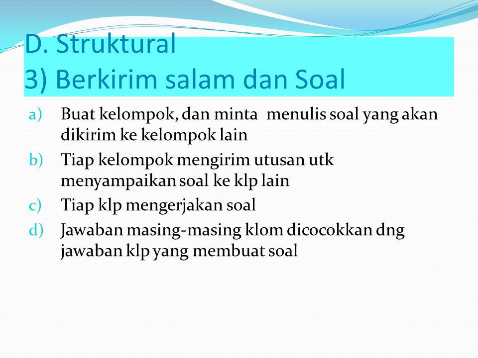 D.Struktural 2) Bertukar Pasangan a) Buat siswa berpasangan ( 2-2 ) b) Beri tugas utk diselesaikan scr pasangan c) Minta siswa bergabung dengan pasang