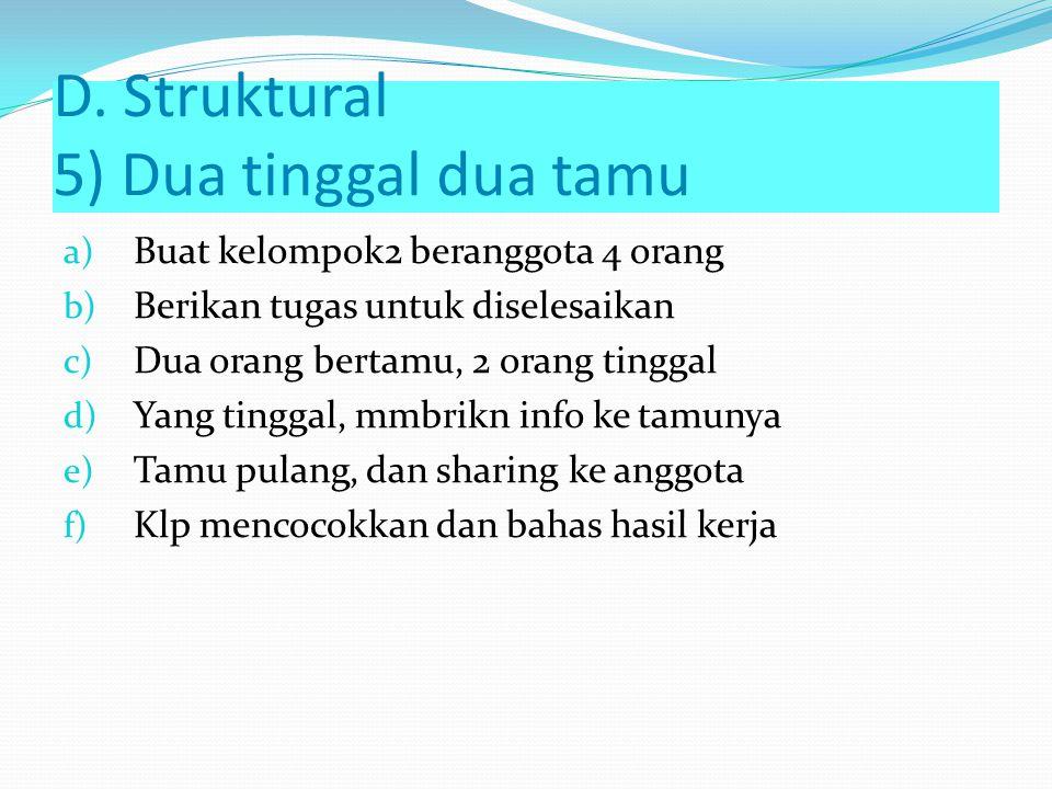 D. Struktural 4) Bercerita Berpasangan Langkah: a) Bagi bahan menjadi dua b) Lakukan Brainstorming ttg bahan c) Siswa dipasangkan d) Bahan pertama –si