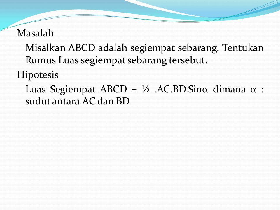 Masalah Misalkan ABCD adalah segiempat sebarang.Tentukan Rumus Luas segiempat sebarang tersebut.