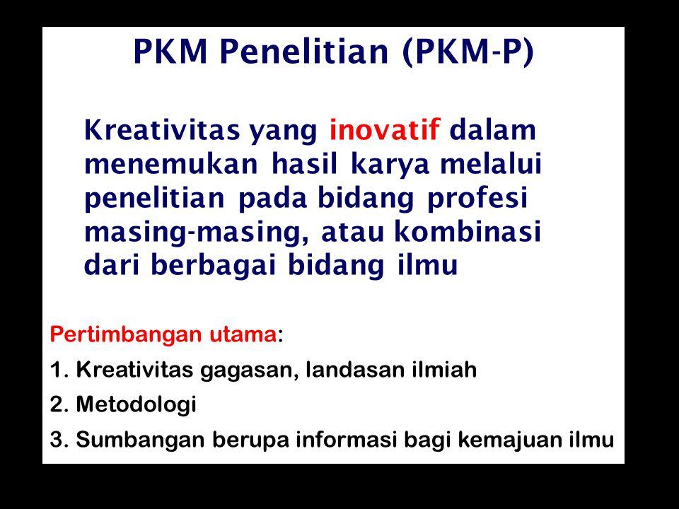 PKM Penelitian (PKM-P) Kreativitas yang inovatif dalam menemukan hasil karya melalui penelitian pada bidang profesi masing-masing, atau kombinasi dari